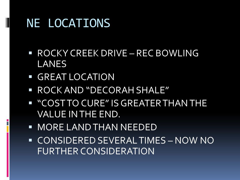 NE LOCATIONS  ROCKY CREEK DRIVE – REC BOWLING LANES  GREAT LOCATION  ROCK AND DECORAH SHALE  COST TO CURE IS GREATER THAN THE VALUE IN THE END.