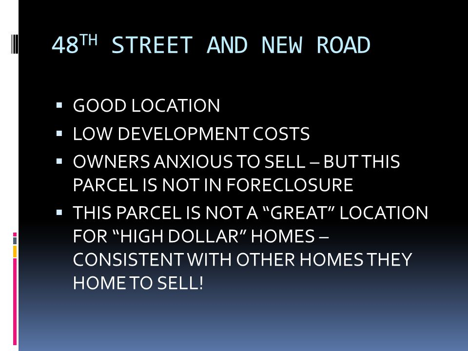 48 TH STREET AND NEW ROAD  GOOD LOCATION  LOW DEVELOPMENT COSTS  OWNERS ANXIOUS TO SELL – BUT THIS PARCEL IS NOT IN FORECLOSURE  THIS PARCEL IS NO