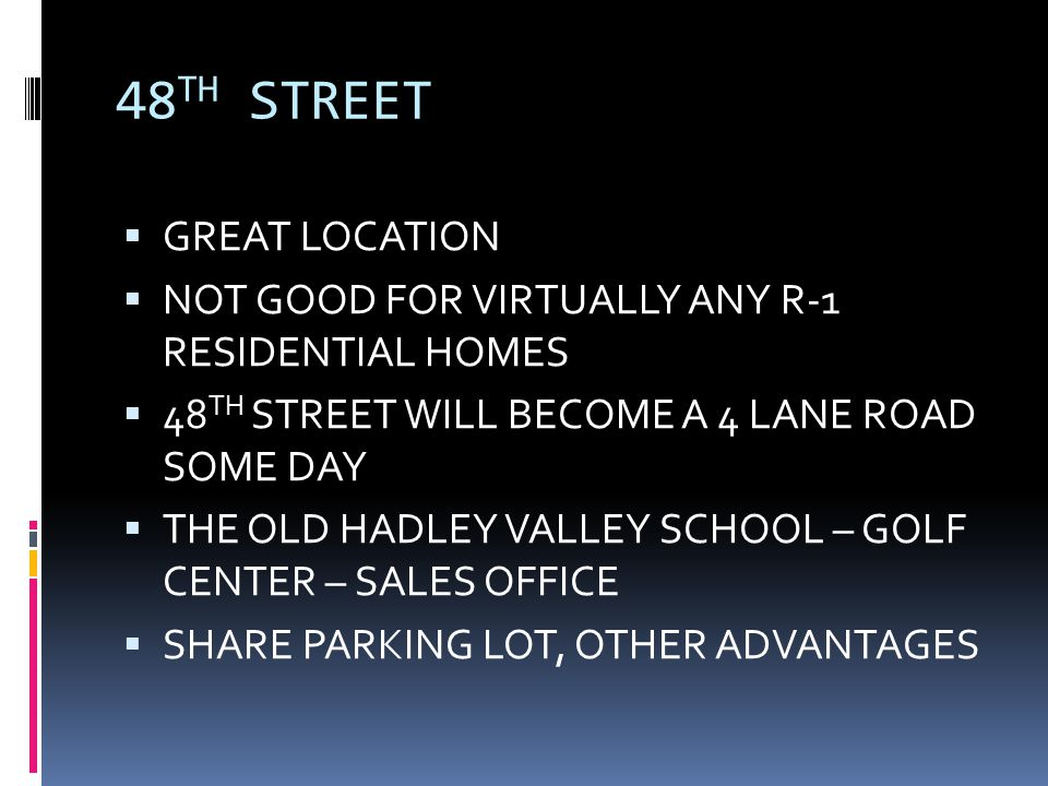  GREAT LOCATION  NOT GOOD FOR VIRTUALLY ANY R-1 RESIDENTIAL HOMES  48 TH STREET WILL BECOME A 4 LANE ROAD SOME DAY  THE OLD HADLEY VALLEY SCHOOL –