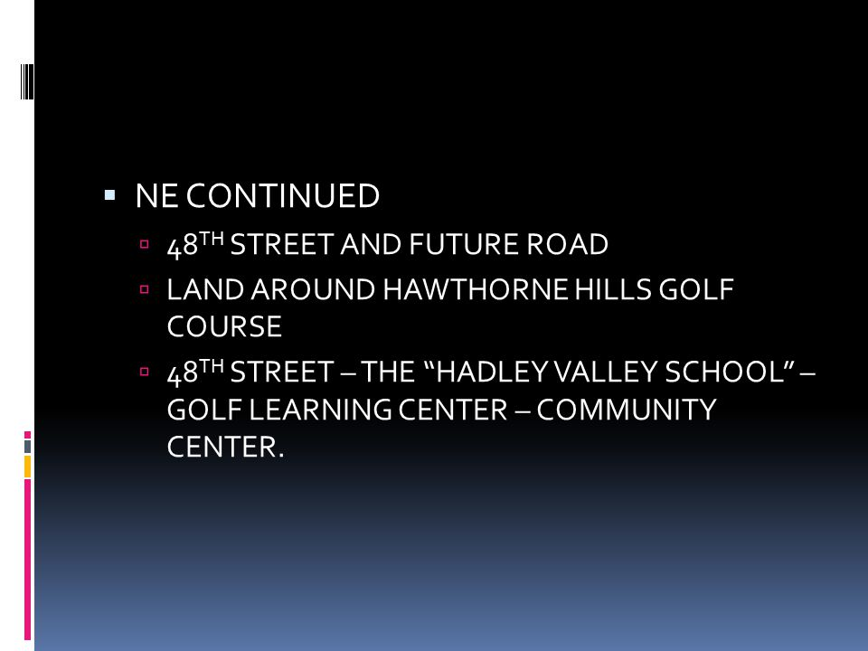  NE CONTINUED  48 TH STREET AND FUTURE ROAD  LAND AROUND HAWTHORNE HILLS GOLF COURSE  48 TH STREET – THE HADLEY VALLEY SCHOOL – GOLF LEARNING CENTER – COMMUNITY CENTER.