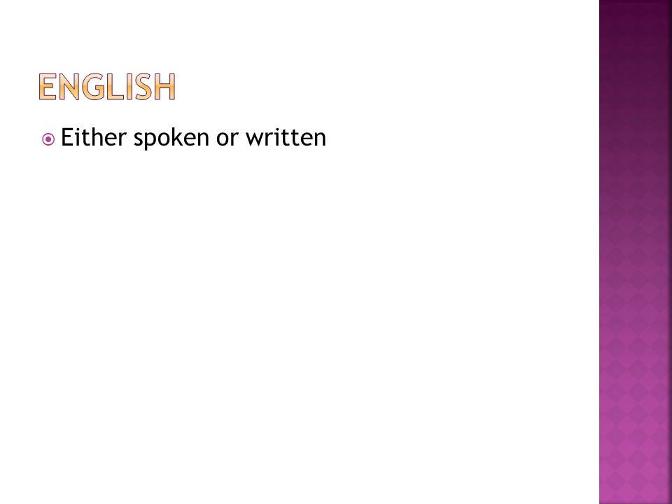  Either spoken or written