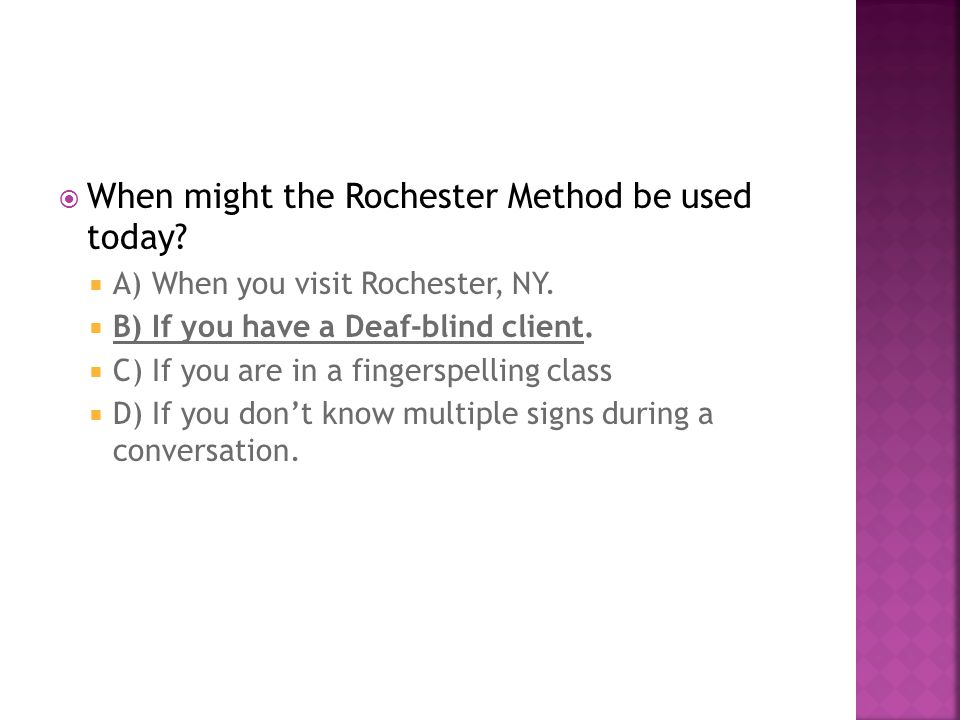  When might the Rochester Method be used today.  A) When you visit Rochester, NY.