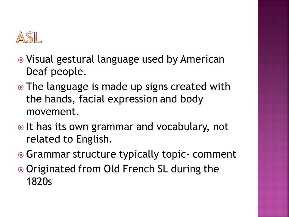  Visual gestural language used by American Deaf people.