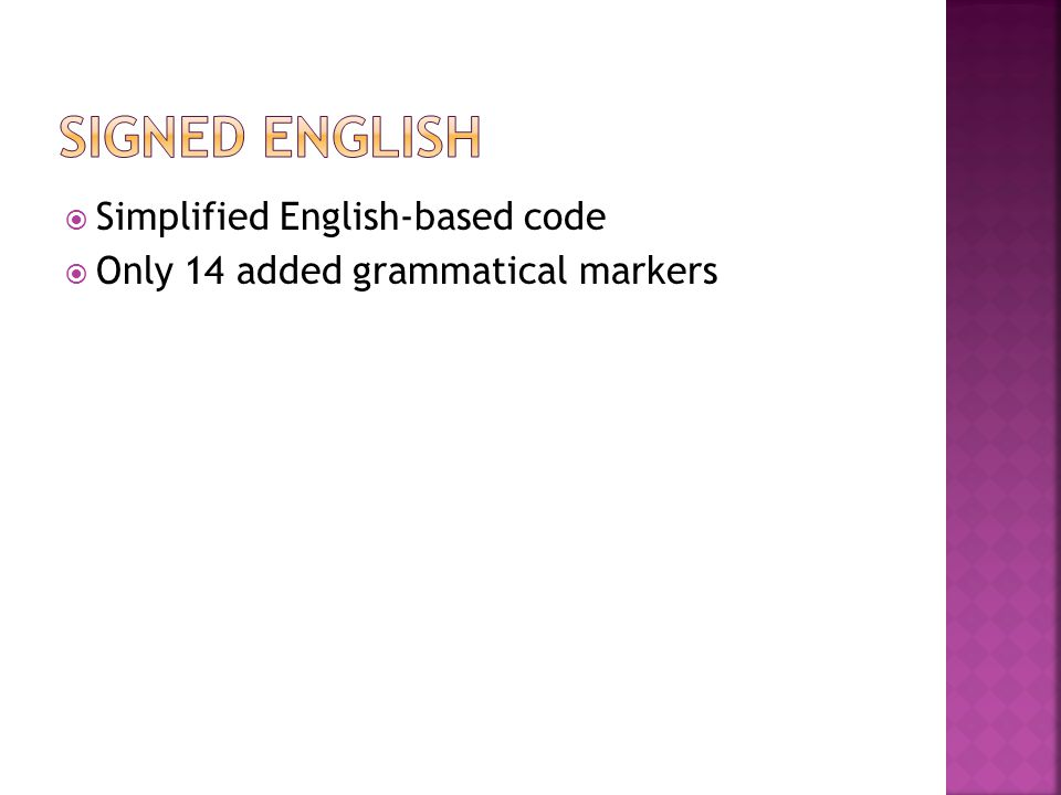  Simplified English-based code  Only 14 added grammatical markers