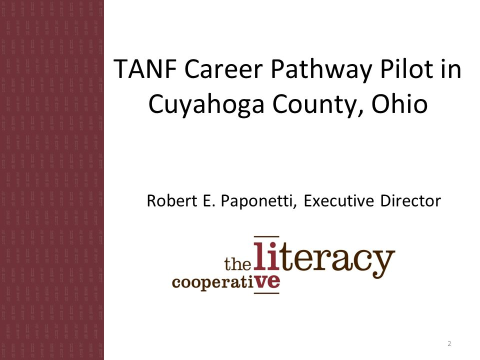 TANF Career Pathway Pilot in Cuyahoga County, Ohio Robert E. Paponetti, Executive Director 2