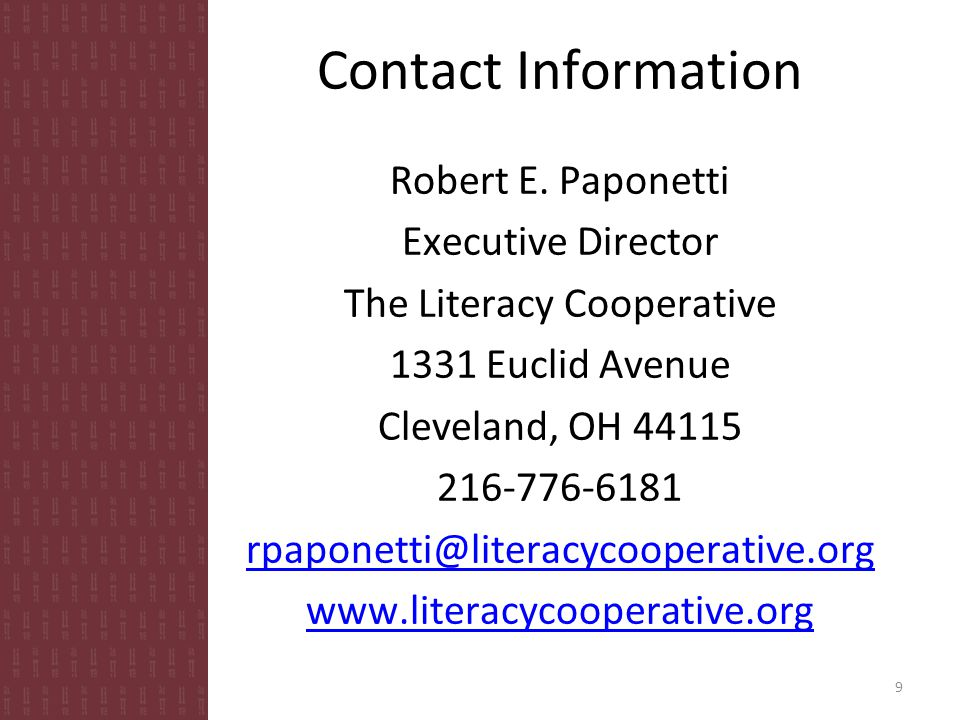 Contact Information Robert E. Paponetti Executive Director The Literacy Cooperative 1331 Euclid Avenue Cleveland, OH 44115 216-776-6181 rpaponetti@lit