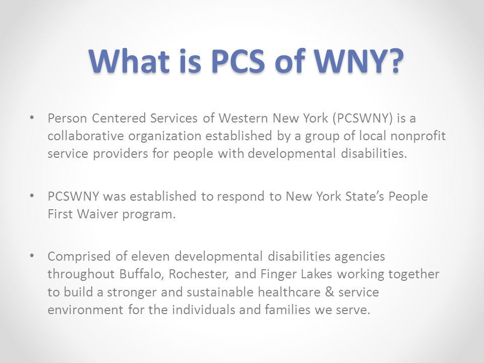 What is PCS of WNY? Person Centered Services of Western New York (PCSWNY) is a collaborative organization established by a group of local nonprofit se