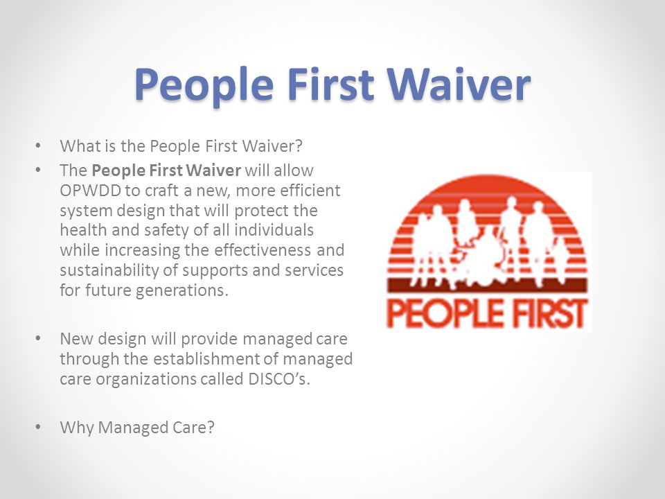 People First Waiver What is the People First Waiver? The People First Waiver will allow OPWDD to craft a new, more efficient system design that will p