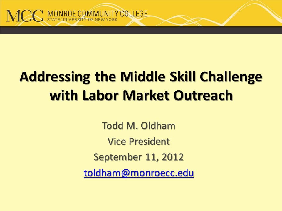 Addressing the Middle Skill Challenge with Labor Market Outreach Todd M.