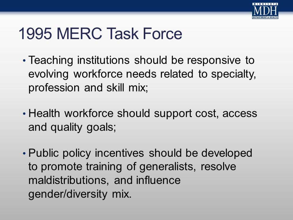 1995 MERC Task Force Teaching institutions should be responsive to evolving workforce needs related to specialty, profession and skill mix; Health wor