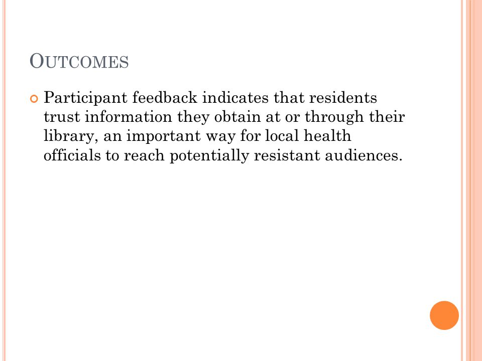O UTCOMES (2) Participant feedback indicates that residents trust information they obtain at or through their library, an important way for local health officials to reach potentially resistant audiences.