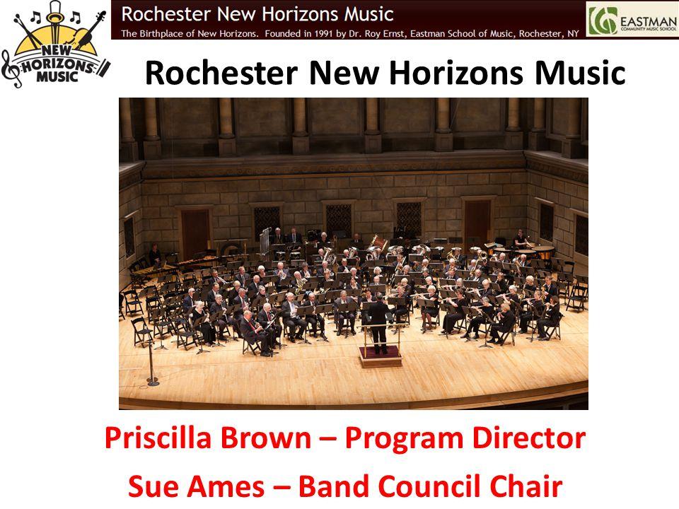 Rochester New Horizons Music Priscilla Brown – Program Director Sue Ames – Band Council Chair