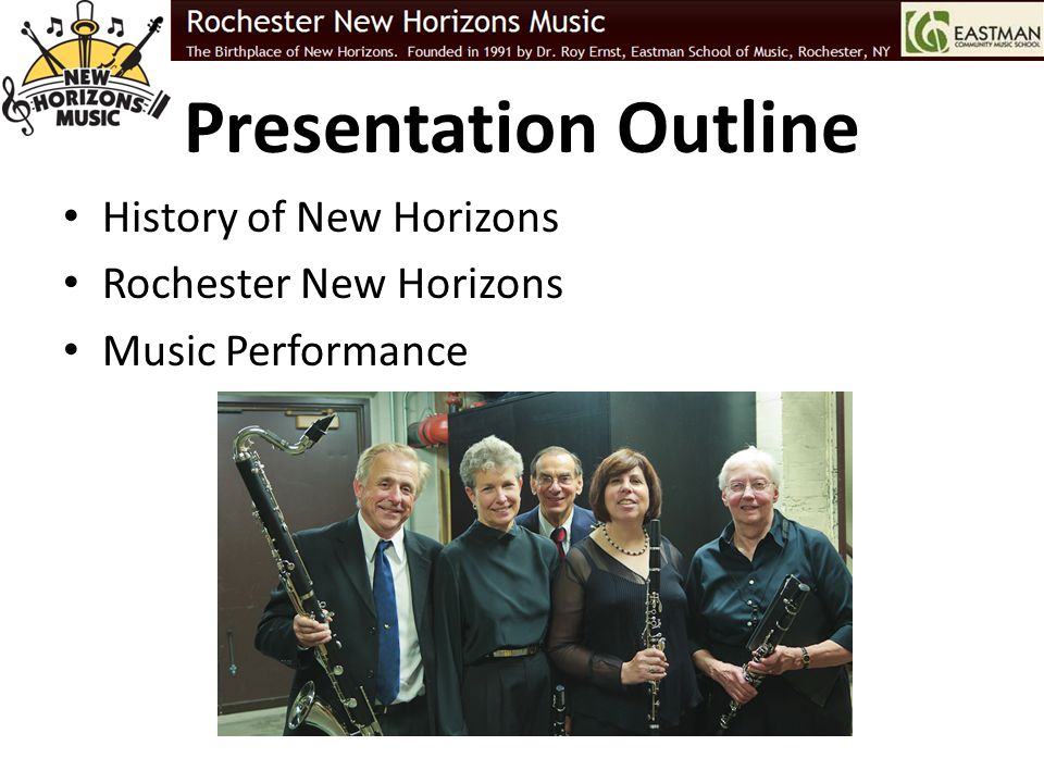 Presentation Outline History of New Horizons Rochester New Horizons Music Performance
