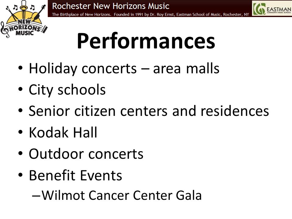 Performances Holiday concerts – area malls City schools Senior citizen centers and residences Kodak Hall Outdoor concerts Benefit Events – Wilmot Canc