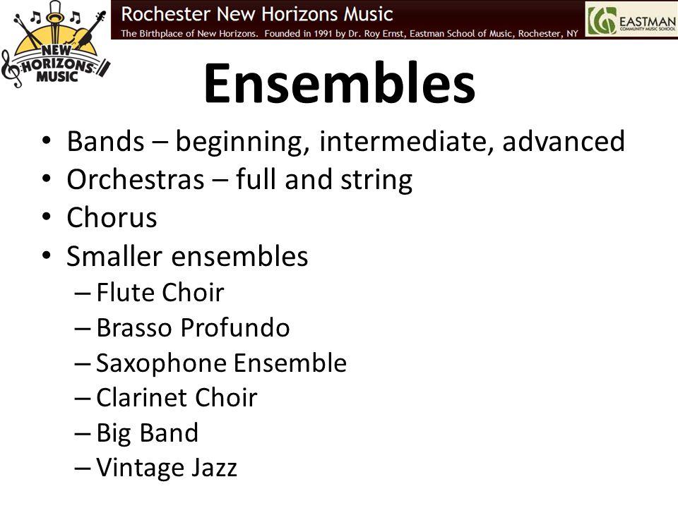 Ensembles Bands – beginning, intermediate, advanced Orchestras – full and string Chorus Smaller ensembles – Flute Choir – Brasso Profundo – Saxophone