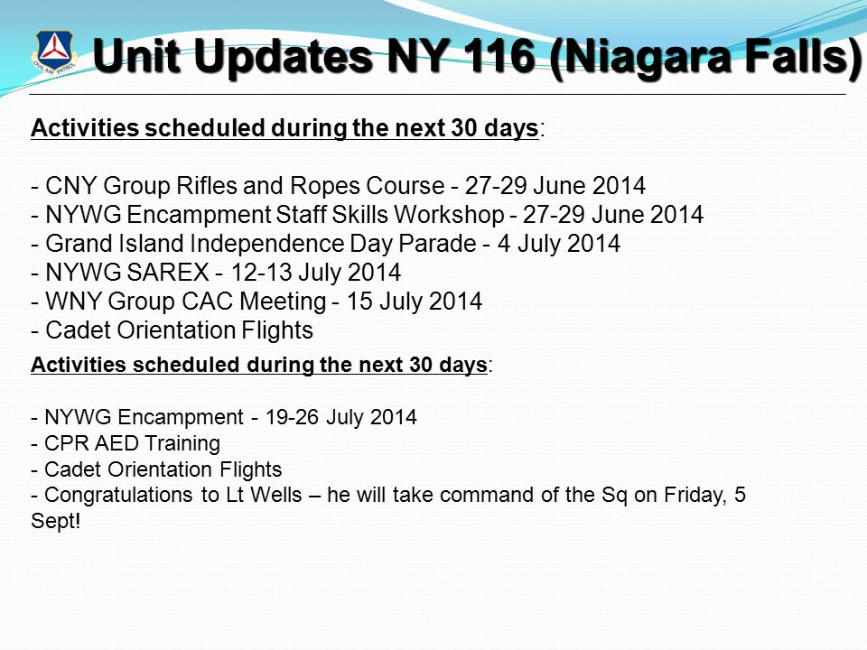 Unit Updates NY 116 (Niagara Falls) Activities scheduled during the next 30 days: - CNY Group Rifles and Ropes Course - 27-29 June 2014 - NYWG Encampm