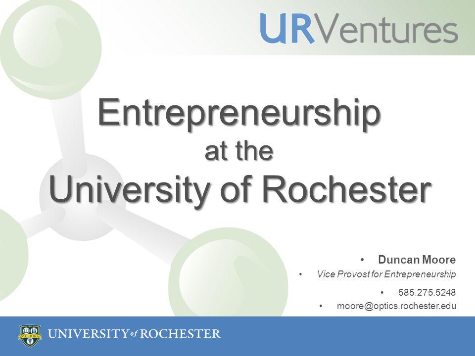 Entrepreneurship at the University of Rochester Duncan Moore Vice Provost for Entrepreneurship 585.275.5248 moore@optics.rochester.edu