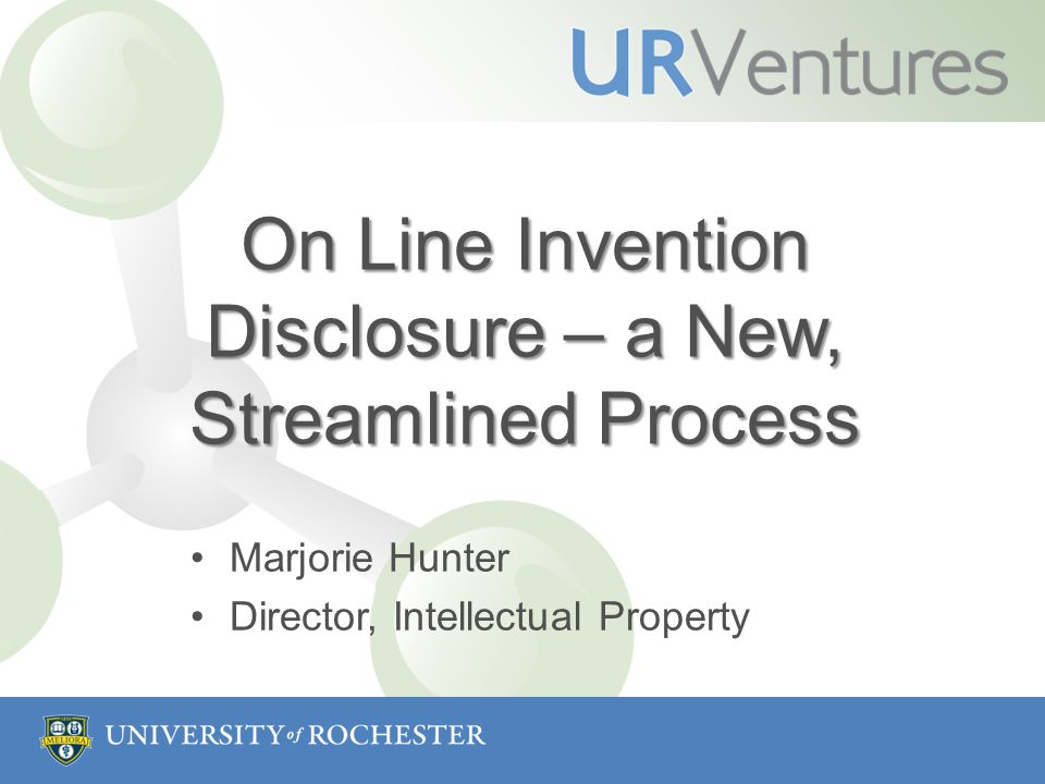 On Line Invention Disclosure – a New, Streamlined Process Marjorie Hunter Director, Intellectual Property