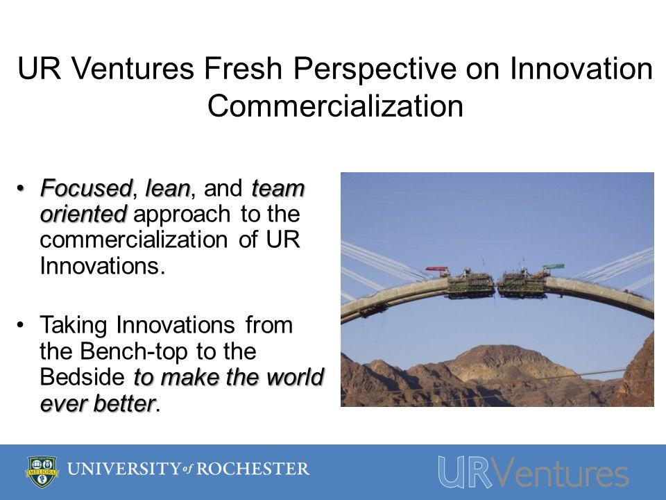 UR Ventures Fresh Perspective on Innovation Commercialization Focusedleanteam orientedFocused, lean, and team oriented approach to the commercialization of UR Innovations.