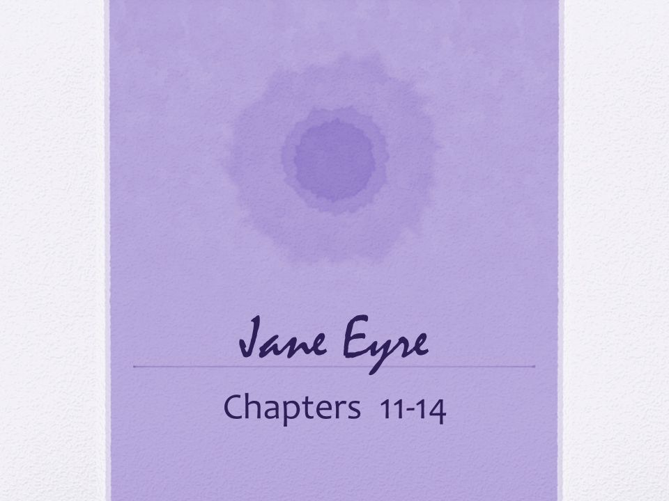 Jane Eyre Chapters 11-14