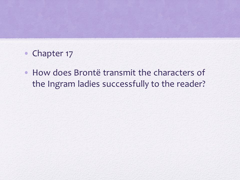 Chapter 17 How does Brontë transmit the characters of the Ingram ladies successfully to the reader?