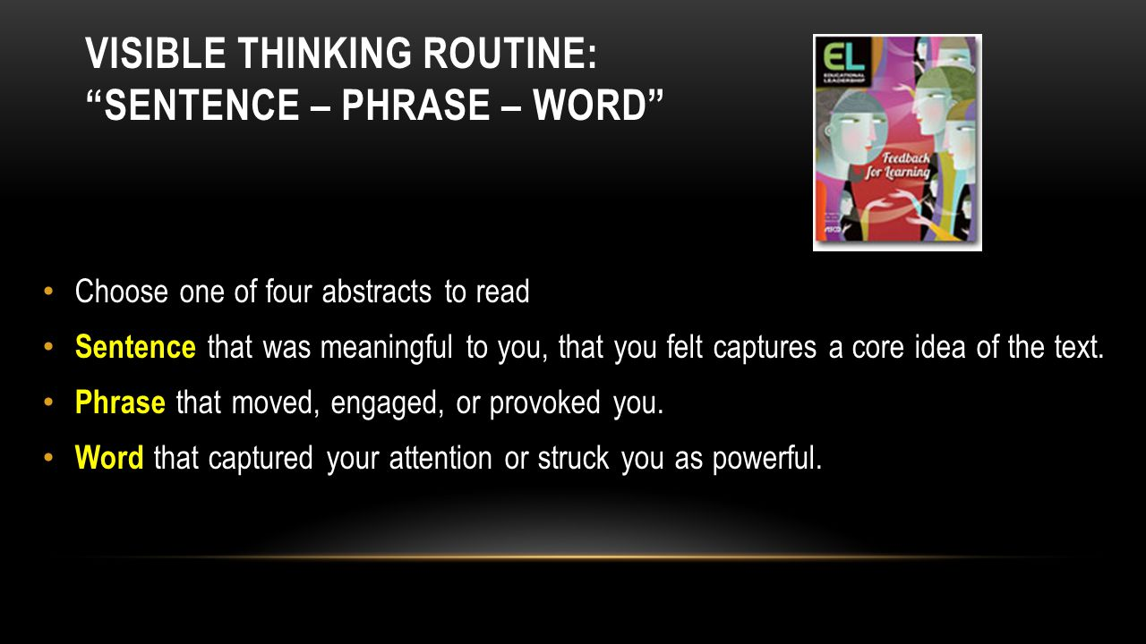 VISIBLE THINKING ROUTINE: SENTENCE – PHRASE – WORD Choose one of four abstracts to read Sentence that was meaningful to you, that you felt captures a core idea of the text.