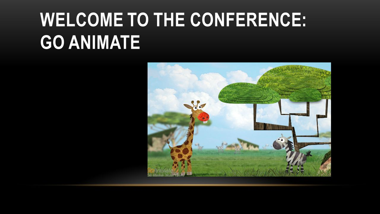WELCOME TO THE CONFERENCE: GO ANIMATE