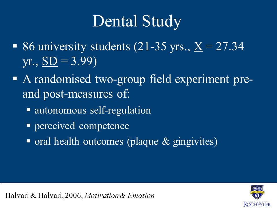 Dental Study  86 university students (21-35 yrs., X = 27.34 yr., SD = 3.99)  A randomised two-group field experiment pre- and post-measures of:  au