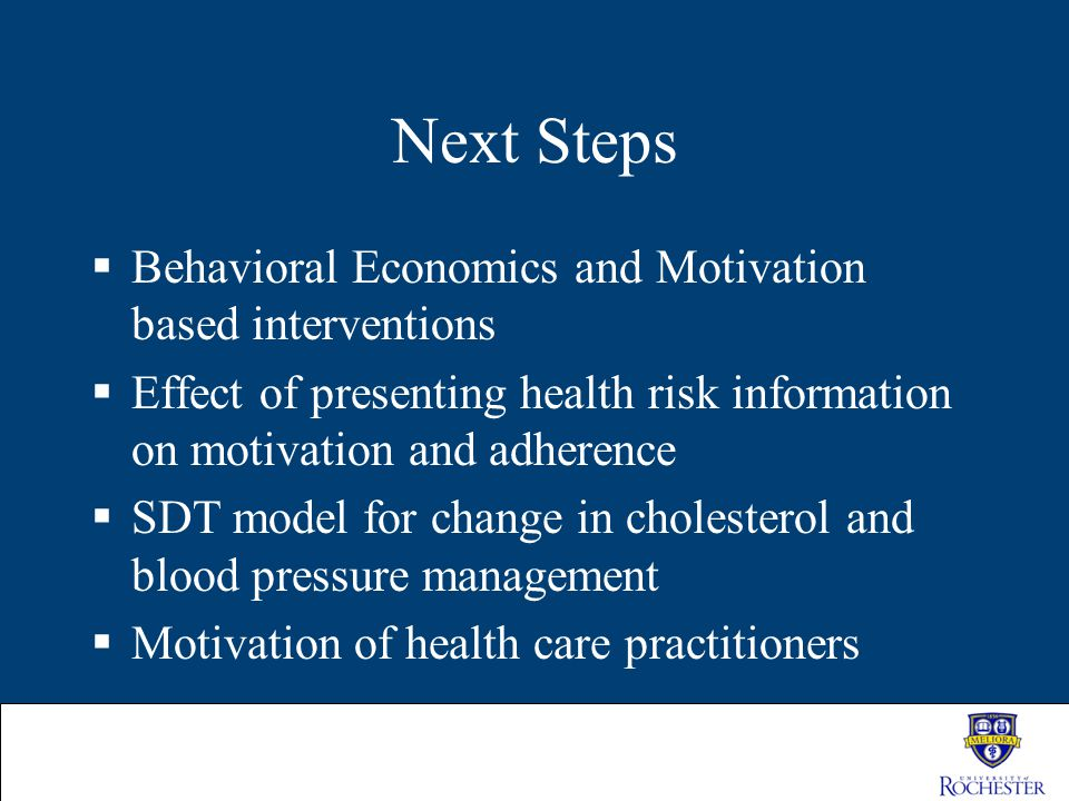 Next Steps  Behavioral Economics and Motivation based interventions  Effect of presenting health risk information on motivation and adherence  SDT