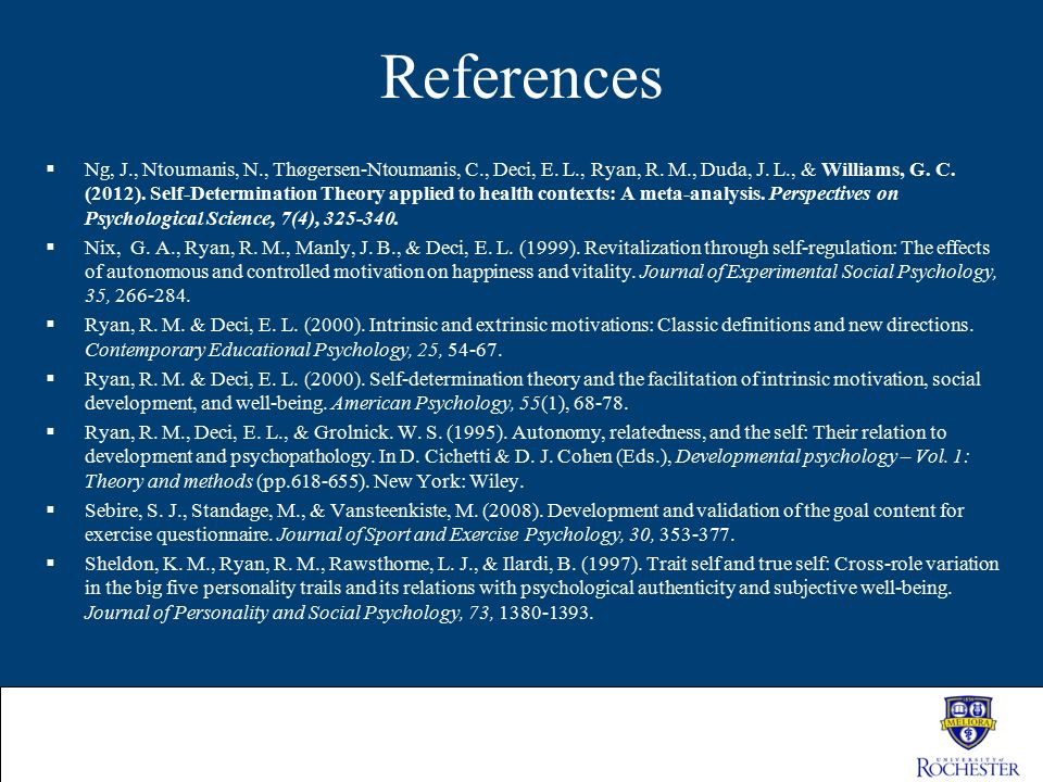 References  Ng, J., Ntoumanis, N., Thøgersen-Ntoumanis, C., Deci, E. L., Ryan, R. M., Duda, J. L., & Williams, G. C. (2012). Self-Determination Theor