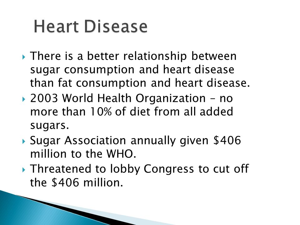  There is a better relationship between sugar consumption and heart disease than fat consumption and heart disease.