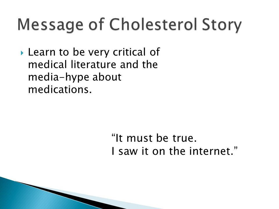  Learn to be very critical of medical literature and the media-hype about medications.
