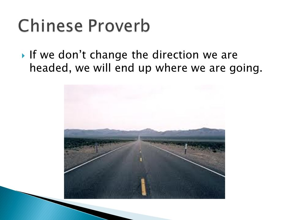  If we don't change the direction we are headed, we will end up where we are going.