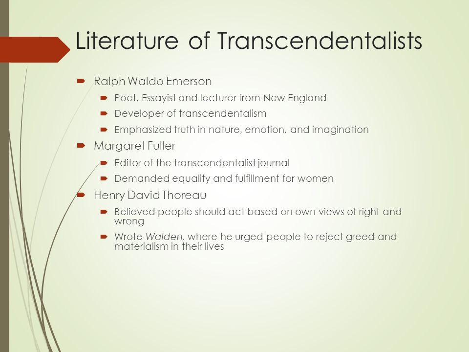 Literature of Transcendentalists  Ralph Waldo Emerson  Poet, Essayist and lecturer from New England  Developer of transcendentalism  Emphasized tr