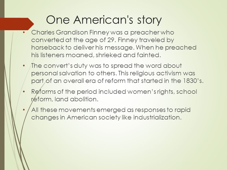 One American s story Charles Grandison Finney was a preacher who converted at the age of 29.