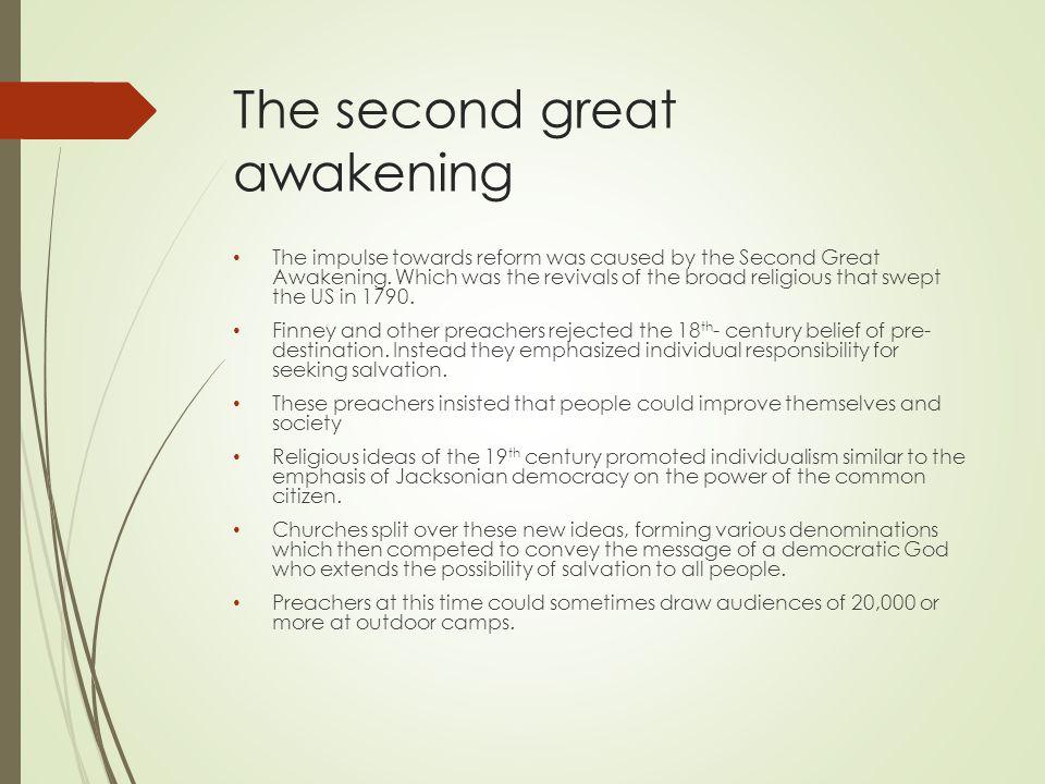 The second great awakening The impulse towards reform was caused by the Second Great Awakening.