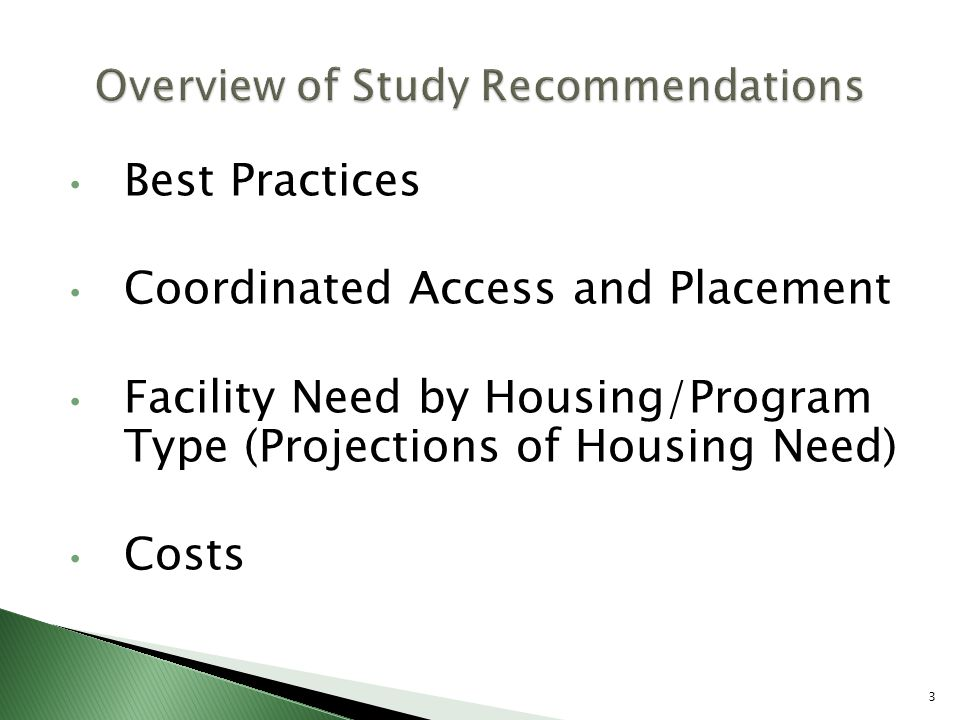  Permanent Supportive Housing ◦ Long-term/permanently affordable living unit with intensive case management ◦ Units may be single-site in a building owned by an organization or in units rented in the marketplace.