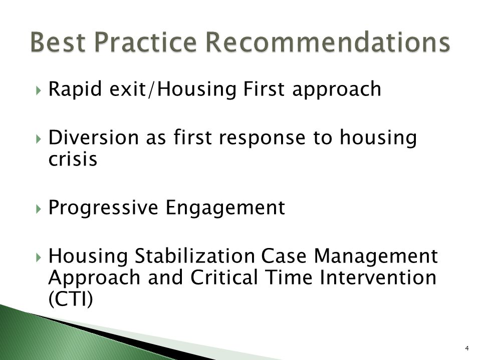  Rapid exit/Housing First approach  Diversion as first response to housing crisis  Progressive Engagement  Housing Stabilization Case Management A