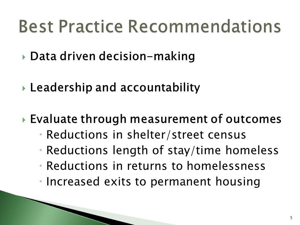  Data driven decision-making  Leadership and accountability  Evaluate through measurement of outcomes  Reductions in shelter/street census  Reduc