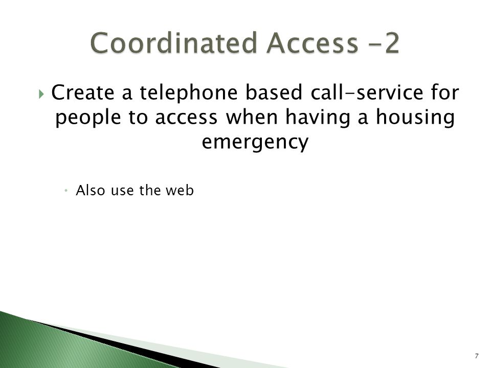  Create a telephone based call-service for people to access when having a housing emergency  Also use the web 7