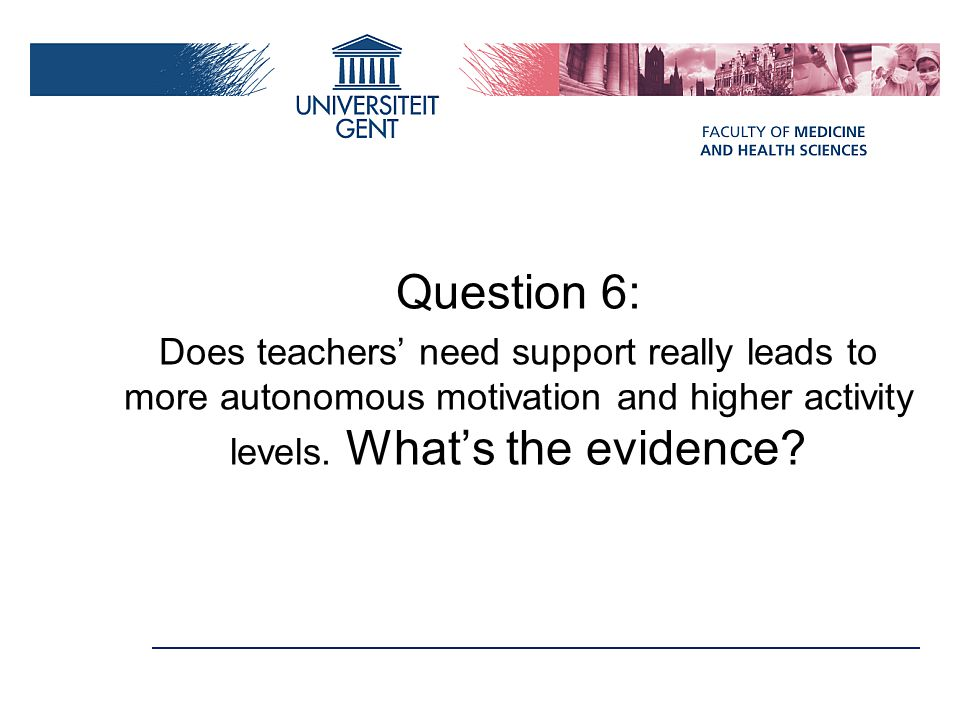 Question 6: Does teachers' need support really leads to more autonomous motivation and higher activity levels. What's the evidence?