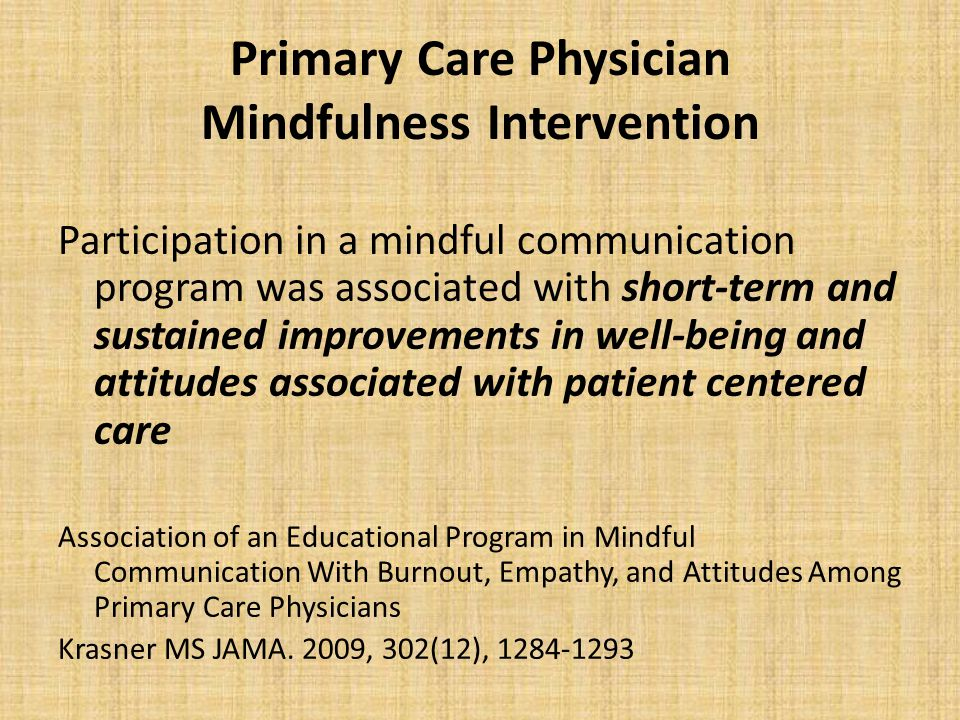 Primary Care Physician Mindfulness Intervention Participation in a mindful communication program was associated with short-term and sustained improvem