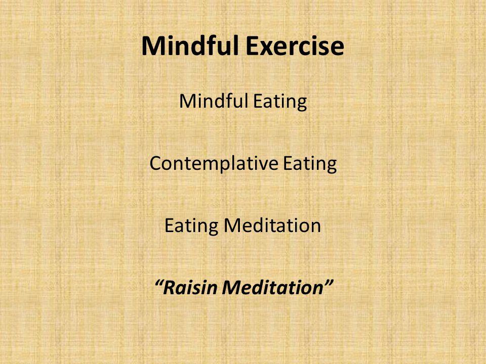 Mindful Exercise Mindful Eating Contemplative Eating Eating Meditation Raisin Meditation