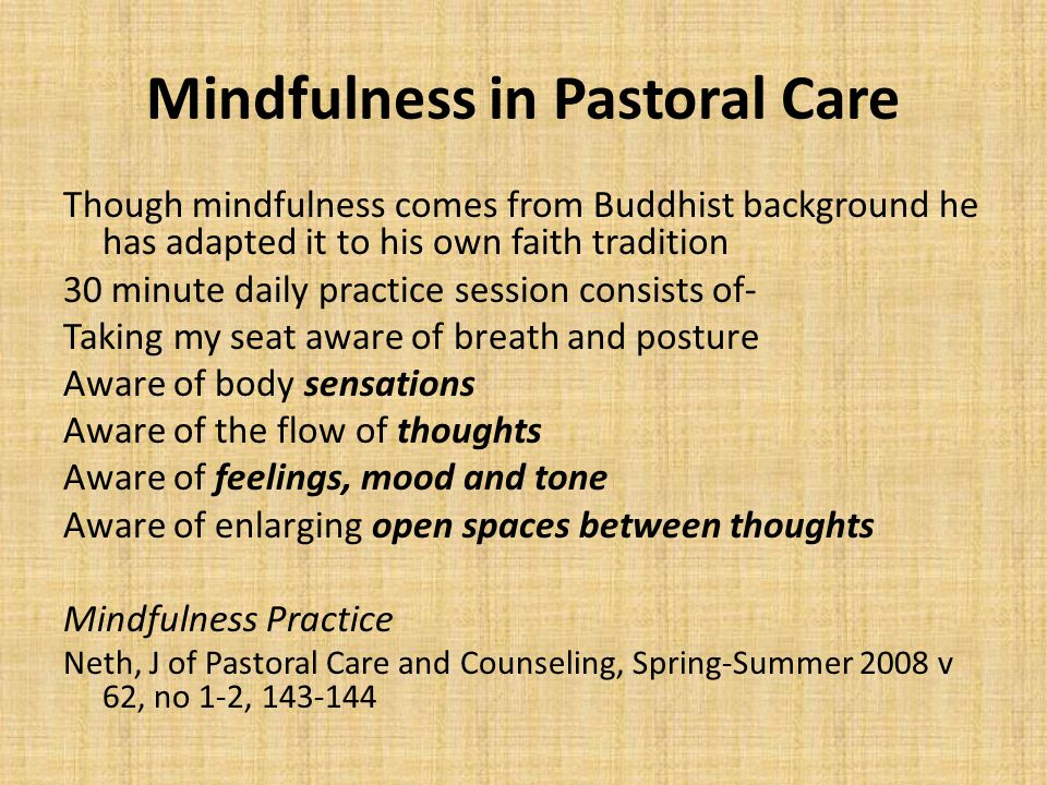Mindfulness in Pastoral Care Though mindfulness comes from Buddhist background he has adapted it to his own faith tradition 30 minute daily practice s