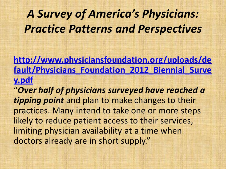 A Survey of America's Physicians: Practice Patterns and Perspectives http://www.physiciansfoundation.org/uploads/de fault/Physicians_Foundation_2012_B