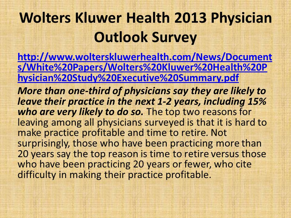 Wolters Kluwer Health 2013 Physician Outlook Survey http://www.wolterskluwerhealth.com/News/Document s/White%20Papers/Wolters%20Kluwer%20Health%20P hy