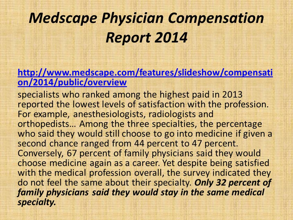 Medscape Physician Compensation Report 2014 http://www.medscape.com/features/slideshow/compensati on/2014/public/overview specialists who ranked among