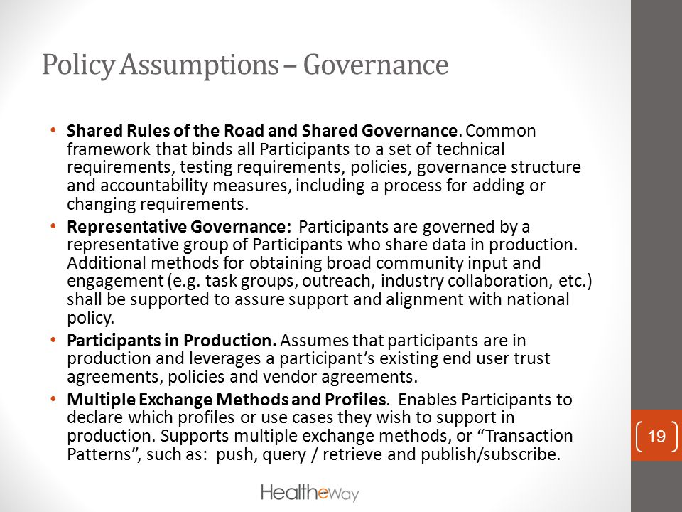 Policy Assumptions – Governance Shared Rules of the Road and Shared Governance. Common framework that binds all Participants to a set of technical req