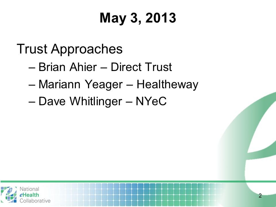 May 3, 2013 Trust Approaches – Brian Ahier – Direct Trust – Mariann Yeager – Healtheway – Dave Whitlinger – NYeC 2