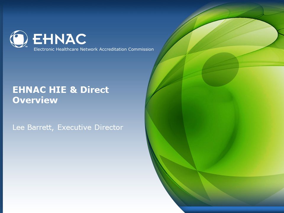 EHNAC HIE & Direct Overview Lee Barrett, Executive Director